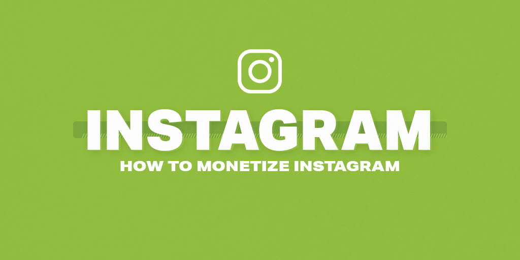 Best Practices on How-To Monetize Instagram