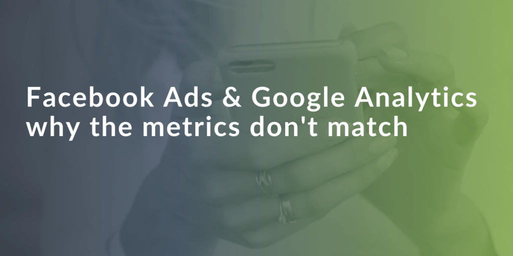 why google analytics and facebook ads conversions don't match